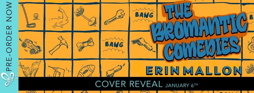 Cover Reveal: The Bromantic Comedies by Erin Mallon